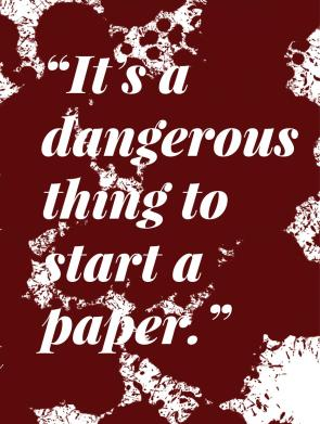 It's dangerous to start a newspaper